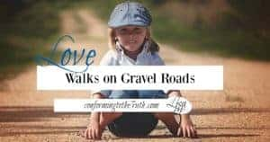 Love is like walking on gravel roads. But it is worth the bumpy, dusty, walk!