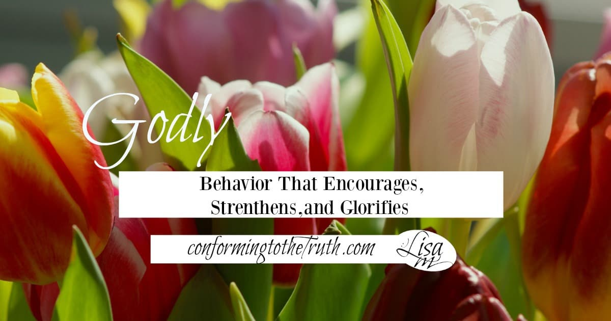 Godly Behavior that Encourages, Strenthens and Glorifies