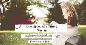 Do you know what the qualities are of a titus 2 woman? Join Conforming to the Truth as we do a Bible Study in Titus. god gives us a detailed description of Her.