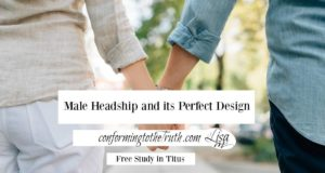 Male headship is God's perfect design for marriage. Join Conforming To The Truth in a Bible study in Titus to learn more.