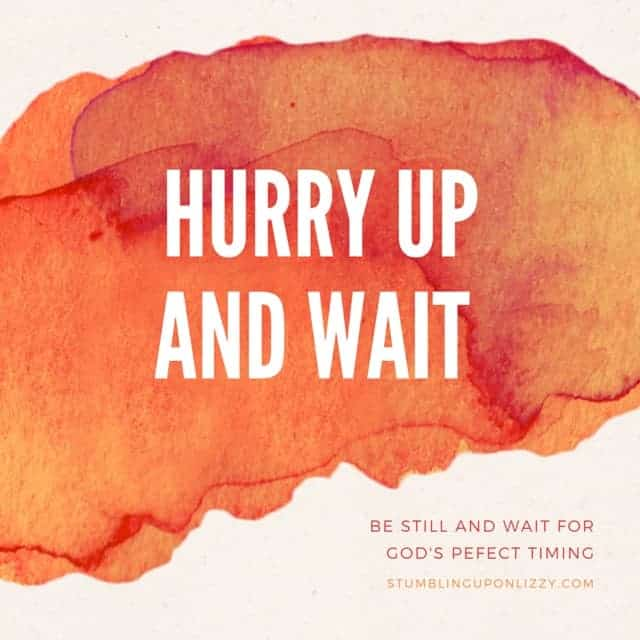 Hurry Up and Wait