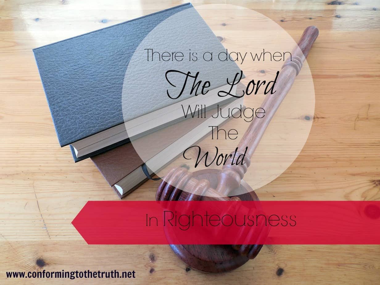 There is a Day the World will be Judged Righteously!