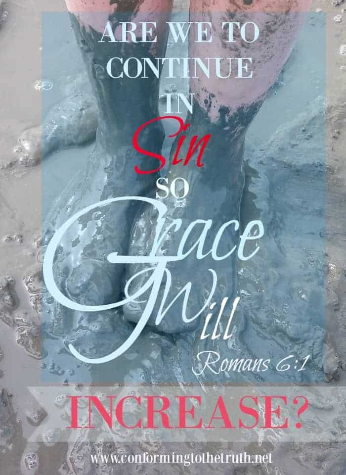 {Should We Continue In Sin So Grace Will Increase?}