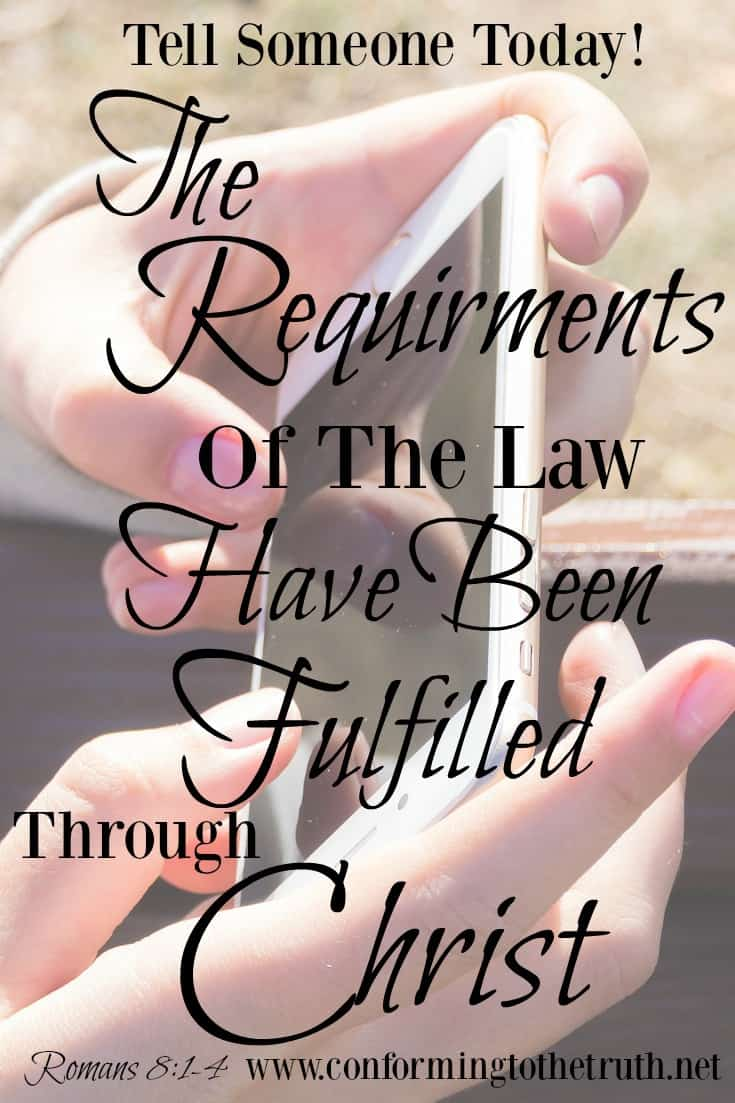 {The Requirements of the Law Are Fulfilled in Christ!}