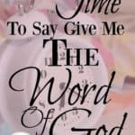 {It Is The Time to Say Give Me The Word of God}