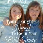 {Why Your Daughters Need to be in Your Bible Study!}