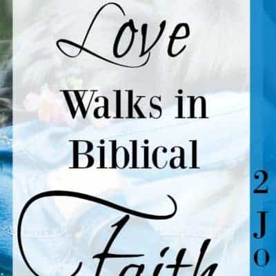 Walking in the Love of the Truth~Reading 2 John~ Week15