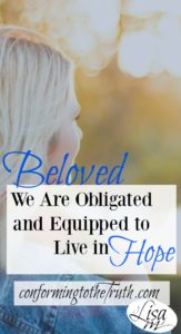 Did you know we are under obligation to live according to the Spirit of God? be encouraged God has equipped the believer to live in Hope!