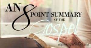 If I asked you to explain the gospel of Jesus Christ, could you? A believer in Jesus Christ must know and be able to explain the Gospel. Join me as I break it down into 8 points!