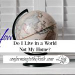 How Do I Live in a World Not My Home?