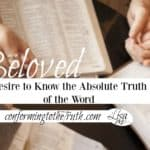 Beloved Desire to Know the Absolute Truth of the Word