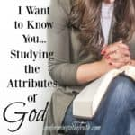 I Want to Know You…Studying the Attributes of God {Free Printable}