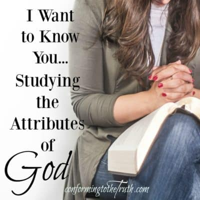 I want to know Your attributes God! Do you desire to know the One true God? Be diligent in the study of His Word. For that is where we learn His Attributes.