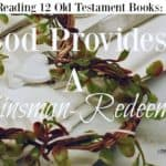 Ruth Week 1: God Provides a Kinsman-Redeemer