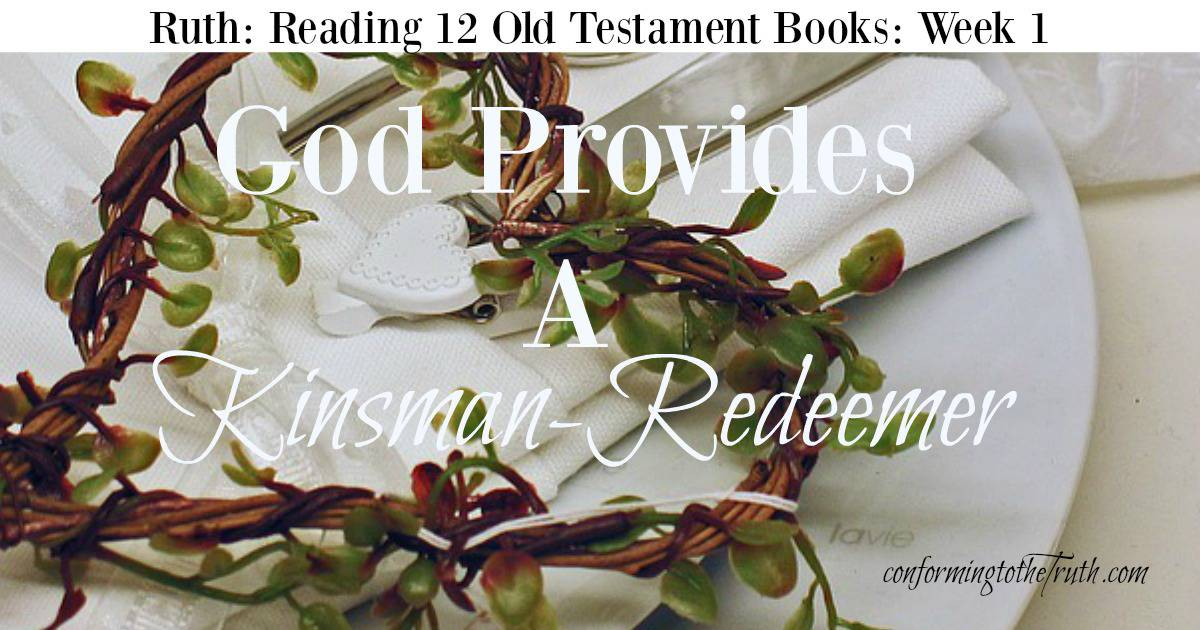 Ruth Week 1: God Provides a Kinsman-Redeemer