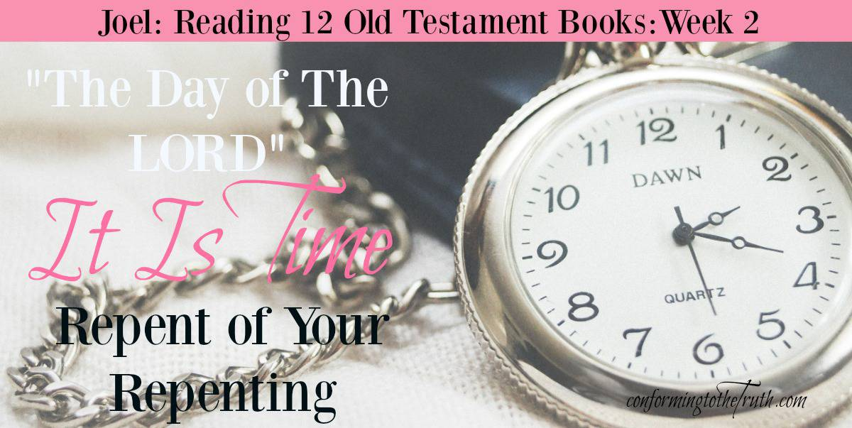 Week 2:Joel: It is Time Repent of Your Repenting