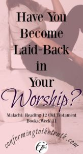 Beloved, Have you become laid-back in your worship? Another question we may ask is, do you even recognize you have become indifferent in your worship?