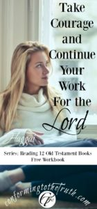 Beloved, take courage and continue in your God given work. Things are not as they seem. God is using every work He gives to usher in His magnificent plan.
