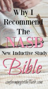 Why I recommend the NASB Inductive study Bible. The NASB is faithful to the original text. The inductive Bible helps you dig deeper into God's Word.