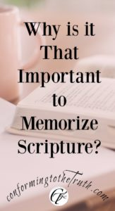 Why is it that important to memorize the Scripture? Who should memorize Scripture? How in the world do I memorize entire books of the bible?